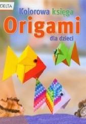 Okładka książki Origami. Kolorowa księga dla dzieci praca zbiorowa