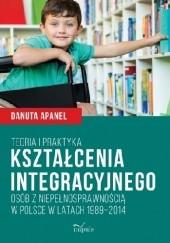 Okładka książki Teoria i praktyka kształcenia integracyjnego osób z niepełnosprawnością w Polsce w latach 1989–2014 Apanel Danuta