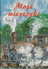 Okładka książki Moje wierszyki Julian Tuwim,Maria Konopnicka,Jan Brzechwa,Czesław Janczarski,Janina Porazińska,Władysław Broniewski,Zofia Rogoszówna