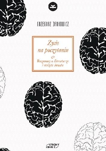 Okładka książki Życie na poczytaniu. Rozmowy o literaturze i reszcie świata Grzegorz Jankowicz