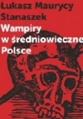 Okładka książki Wampiry w średniowiecznej Polsce Łukasz Maurycy Stanaszek