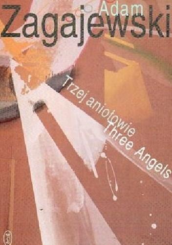 Okładka książki Trzej aniołowie. Three Angels Adam Zagajewski