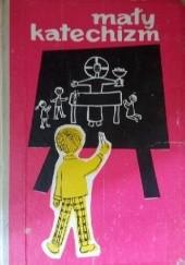 Okładka książki Mały katechizm. Przygotowanie do pierwszego pełnego uczestnictwa we Mszy św. i sakramentu pokuty Franciszek Blachnicki,Henryk Holubars,Marian Zielniok