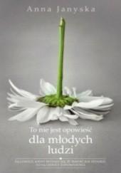 Okładka książki To nie jest opowieść dla młodych ludzi Anna Janyska