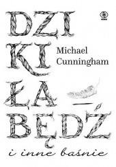 Okładka książki Dziki łabędź i inne baśnie Michael Cunningham