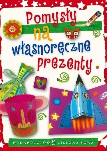 Okładka książki Pomysły na własnoręczne prezenty Aniela Cholewińska-Szkolik