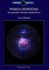 Okładka książki Prawda ostateczna. Jak odkryliśmy narodziny Wszechświata John Gribbin