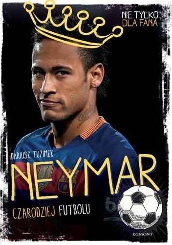 Okładka książki Neymar. Czarodziej futbolu Dariusz Tuzimek