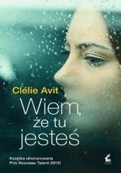 Okładka książki Wiem, że tu jesteś Clélie Avit