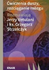 Okładka książki Ćwiczenia duszy, rozciąganie mózgu Jerzy Vetulani,Grzegorz Strzelczyk