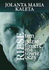 Okładka książki Riese. Tam gdzie śmierć ma sowie oczy Jolanta Maria Kaleta