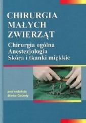 Okładka książki Chirurgia małych zwierząt t. I Chirurgia ogólna. Anestezjologia. Skóra i tkanki miękkie Marek Galanty