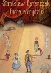 Okładka książki Stanisław Barańczak słucha arcydzieł Stanisław Barańczak
