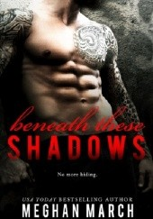 Okładka książki Beneath These Shadows Meghan March