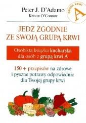 Okładka książki Jedz zgodnie ze swoją grupą krwi. Osobista książka kucharska dla osób z grupą krwi A Peter J. D'Adamo,Kristin O'Connor