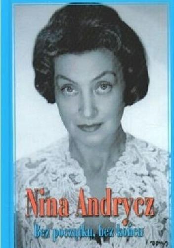 Znalezione obrazy dla zapytania Nina Andrycz Bez początku, bez końca
