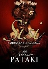 Okładka książki Sisi. Samowolna cesarzowa Allison Pataki