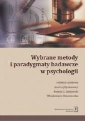 Okładka książki Wybrane metody i paradygmaty badawcze w psychologii Włodzimierz Oniszczenko,Andrzej Rynkiewicz,Konrad S. Jankowski