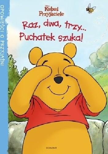 Okładka książki Kubuś i Przyjaciele. Raz, dwa, trzy... Puchatek szuka! Catherine Hapka