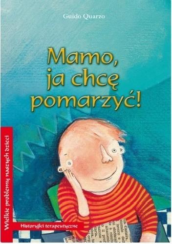 Okładka książki Mamo, ja chcę pomarzyć! Sara Donati,Guido Quarzo