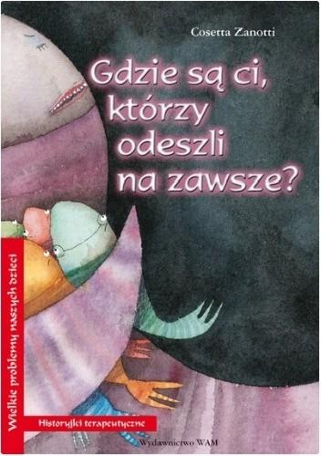 Okładka książki Gdzie są ci, którzy odeszli na zawsze? Cristina Cerretti,Cosetta Zanotti