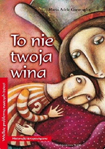 Okładka książki To nie twoja wina Maria Adele Garavaglia,Glenda Sburelin