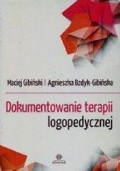 Okładka książki Dokumentowanie terapii logopedycznej Maciej Gibiński,Agnieszka Bzdyk-Gibińska