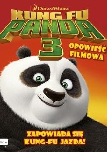 Okładka książki Kung Fu Panda 3. Opowieść filmowa. Zapowiada sie kung-fu jazda! praca zbiorowa