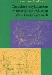 Okładka książki Charakterystyka zmian w rozwoju umysłowym dzieci autystycznych Katarzyna Markiewicz