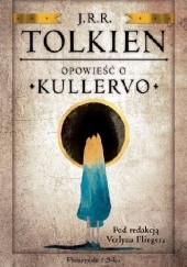 Okładka książki Opowieść o Kullervo J.R.R. Tolkien,Verlyn Flieger