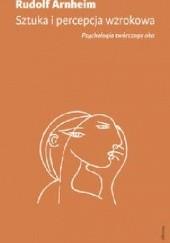 Okładka książki Sztuka i percepcja wzrokowa. Psychologia twórczego oka Rudolf Arnheim
