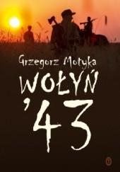 Okładka książki Wołyń 43 Grzegorz Motyka