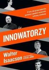 Okładka książki Innowatorzy. O tym, jak grupa hakerów, geniuszy i geeków wywołała cyfrową rewolucję Walter Isaacson