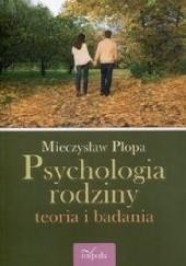 Okładka książki Psychologia rodzin. Teoria i badania. Wydanie 7 Mieczysław Plopa