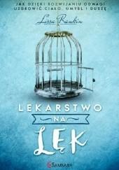 Okładka książki Lekarstwo na lęk. Jak dzięki rozwijaniu odwagi uzdrowić ciało, umysł i duszę Lissa Rankin