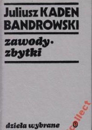 Okładka książki Juliusz Kaden-Bandrowski. Życie i twórczość Michał Sprusiński