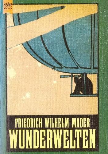 Okładka książki Wunderwelten: ein klassischer Science Fiction Roman Friedrich Wilhelm Mader