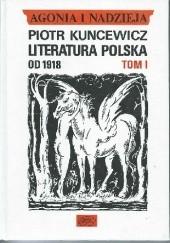 Okładka książki Agonia i nadzieja. Literatura polska od 1918 - tom I Piotr Kuncewicz