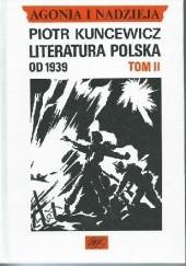 Okładka książki Agonia i nadzieja. Literatura polska od 1939 - tom II Piotr Kuncewicz