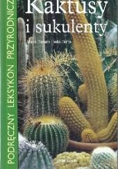Okładka książki Kaktusy i sukulenty - Podręczny leksykon przyrodniczy