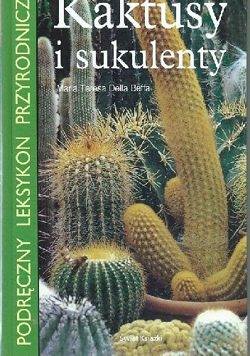 Okładka książki Kaktusy i sukulenty - Podręczny leksykon przyrodniczy Maria Teresa Della Beffa