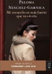 Okładka książki Mi recuerdo es mas fuerte que tu olvido Paloma Sanchez Garnica