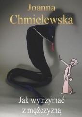 Okładka książki Jak wytrzymać z mężczyzną Joanna Chmielewska