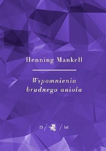 Okładka książki Wspomnienia brudnego anioła Henning Mankell