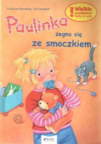Okładka książki Paulinka żegna się ze smoczkiem Eva Spanjardt,Christiane Wittenburg