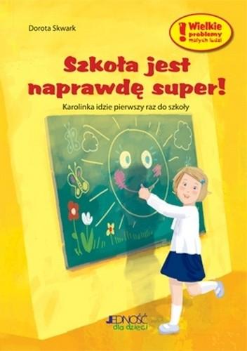 Okładka książki Szkoła jest naprawdę super! Dorota Skwark