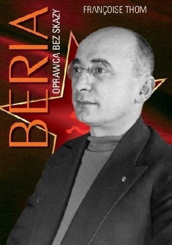 Okładka książki Beria. Oprawca bez skazy Françoise Thom
