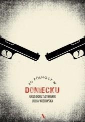Okładka książki Po północy w Doniecku Grzegorz Szymanik,Julia Wizowska