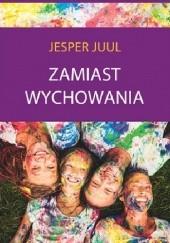 Okładka książki Zamiast wychowania. O sile relacji z dzieckiem Jesper Juul