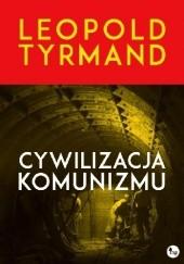 Okładka książki Cywilizacja komunizmu Leopold Tyrmand